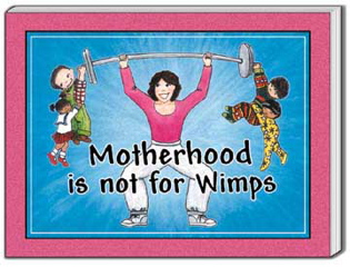 Motherhood is not for Wimps by Catherine Burr and Beverly Rose Hopper